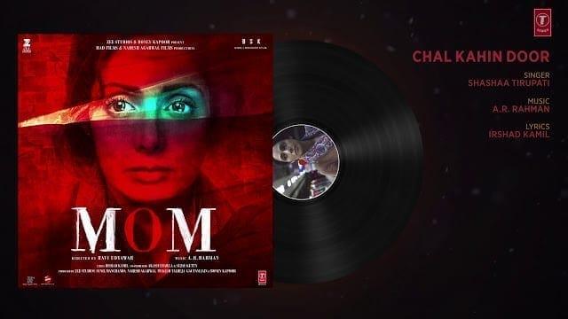 Chal Kahin Door Chale Lyrics -  MOM