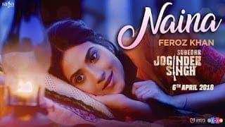 Naina Song Lyrics - Feroz Khan   Gippy Grewal   Subedar Joginder Singh   6 Apr   Saga Music   Punjabi Songs 2018
