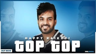 TOP TOP Song Lyrics | HAPPY RAIKOTI (Full Song) Latest Punjabi Songs 2018 | GK.DIGITAL