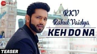 Keh Do Na Song Lyrics | Rahul Vaidya RKV & Anusha Sareen | Manoj Muntashir