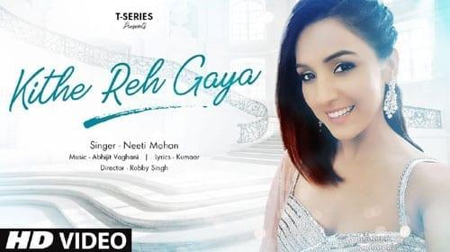 Kithe Reh Gaya Lyrics  | Neeti Mohan | Abhijit Vaghani